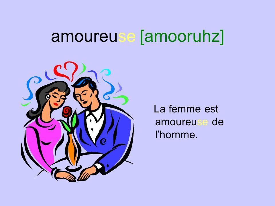 amoureuse [amooruhz] La femme est amoureuse de l'homme.